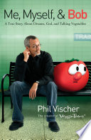 """Me, Myself, and Bob: A True Story About Dreams, God, and Talking Vegetables"" by Phil Vischer"