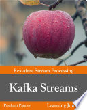 """Kafka Streams Real-time Stream Processing"" by Prashant Kumar Pandey, Prashant Kumar Pandey of Learning Journal"