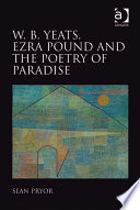 W B Yeats Ezra Pound And The Poetry Of Paradise