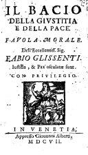 Il bacio della giustitia e della pace. Fauola morale. Dell'eccellentiss. sig. Fabio Glissenti. ..