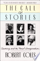 """The Call of Stories: Teaching and the Moral Imagination"" by Robert Coles"
