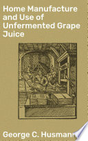 Home Manufacture and Use of Unfermented Grape Juice