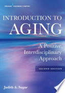 """Introduction to Aging: A Positive, Interdisciplinary Approach"" by Judith A. Sugar, PhD"