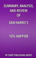 Summary Analysis And Review Of Dan Harris S 10 Happier