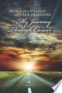 FROM A GREAT ESCAPE TO A NEW AWAKENING   MY JOURNEY THROUGH CANCER