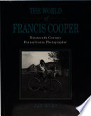 The World of Francis Cooper  Nineteenth Century Pennsylvania Photographer