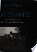 The World of Francis Cooper: Nineteenth-Century Pennsylvania Photographer