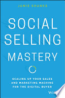 Social Selling Mastery  : Scaling Up Your Sales and Marketing Machine for the Digital Buyer