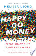 """Happy Go Money: Spend Smart, Save Right and Enjoy Life"" by Melissa Leong"