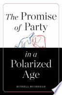 The Promise of Party in a Polarized Age Book