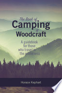 """The Book of Camping and Woodcraft: A Guidebook For Those Who Travel In The Wilderness"" by Horace Kephart"