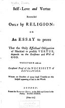 Self-love and Vertue Reconciled Only by Religion, Or, An Essay to Prove that the Only Effectual Obligation of Mankind to Practise Vertue, Depends on the Existence and Will of God
