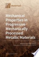Mechanical Properties in Progressive Mechanically Processed Metallic Materials