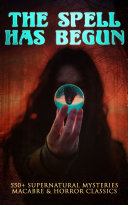Pdf THE SPELL HAS BEGUN: 550+ Supernatural Mysteries, Macabre & Horror Classics Telecharger