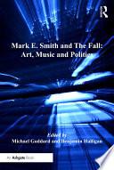 Mark E  Smith and The Fall  Art  Music and Politics