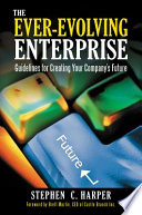 The Ever Evolving Enterprise  Guidelines for Creating Your Company s Future
