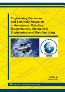 Engineering Decisions and Scientific Research in Aerospace  Robotics  Biomechanics  Mechanical Engineering and Manufacturing