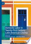 Domestic Labor In Twenty First Century Latin American Cinema