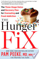 """The Hunger Fix: The Three-Stage Detox and Recovery Plan for Overeating and Food Addiction"" by Pamela Peeke, Mariska van Aalst"