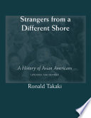 """Strangers from a Different Shore: A History of Asian Americans (Updated and Revised)"" by Ronald Takaki"
