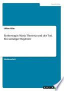 Erzherzogin Maria Theresia und der Tod. Ein ständiger Begleiter