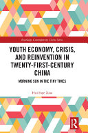 Youth Economy  Crisis  and Reinvention in Twenty First Century China