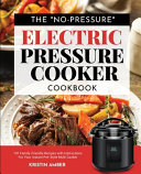 The  No Pressure  Electric Pressure Cooker Cookbook Book