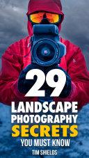 29 Landscape Photography Secrets You Must Know