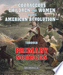 Courageous Children and Women of the American Revolution  : Through Primary Sources