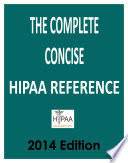 The Complete Concise HIPAA Reference 2014 Edition Book