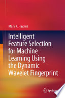 Intelligent Feature Selection for Machine Learning Using the Dynamic Wavelet Fingerprint