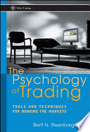 """The Psychology of Trading: Tools and Techniques for Minding the Markets"" by Brett N. Steenbarger"