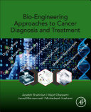 Bio Engineering Approaches to Cancer Diagnosis and Treatment