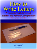 How To Write Letters - A Complete Guide to Correct Business and Personal Correspondence