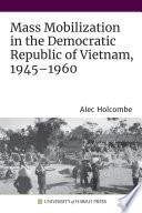 Mass Mobilization In The Democratic Republic Of Vietnam 1945 1960