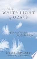 The White Light of Grace  : Reflections on the Life of a Spiritual Intuitive
