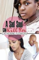 A Sad Soul Can Kill You