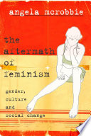 The aftermath of feminism gender, culture and social change