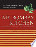 """My Bombay Kitchen: Traditional and Modern Parsi Home Cooking"" by Niloufer Ichaporia King"