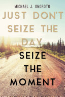 Just Don't Seize the Day, Seize the Moment