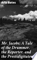 Mr Jacobs A Tale Of The Drummer The Reporter And The Prestidigitateur