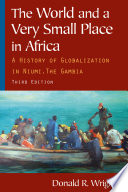 """""""The World and a Very Small Place in Africa: A History of Globalization in Niumi, the Gambia"""" by Donald R. Wright"""