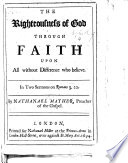 The Righteousness of God Through Faith Upon All Without Difference who Believe  in Two Sermons on Romans Iii  22