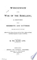 Wisconsin in the War of the Rebellion  : A History of All Regiments and Batteries the State Has Sent to the Field, and Deeds of Her Citizens, Governors and Other Military Officers, and State and National Legislators to Suppress the Rebellion , Teil 1