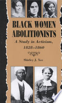 Black Women Abolitionists, A Study in Activism, 1828-1860 by Shirley J. Yee PDF