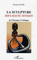 Pdf La sculpture sous haute tension de l'Europe à l'Afrique Telecharger