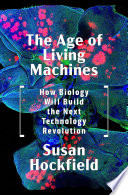 The Age of Living Machines  How Biology Will Build the Next Technology Revolution
