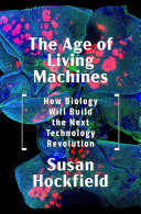 Pdf The Age of Living Machines: How Biology Will Build the Next Technology Revolution