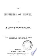 The happiness of Heaven  by a father of the Society of Jesus  F J  Boudreaux  Transl