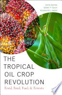 The Tropical Oil Crop Revolution  : Food, Feed, Fuel, and Forests